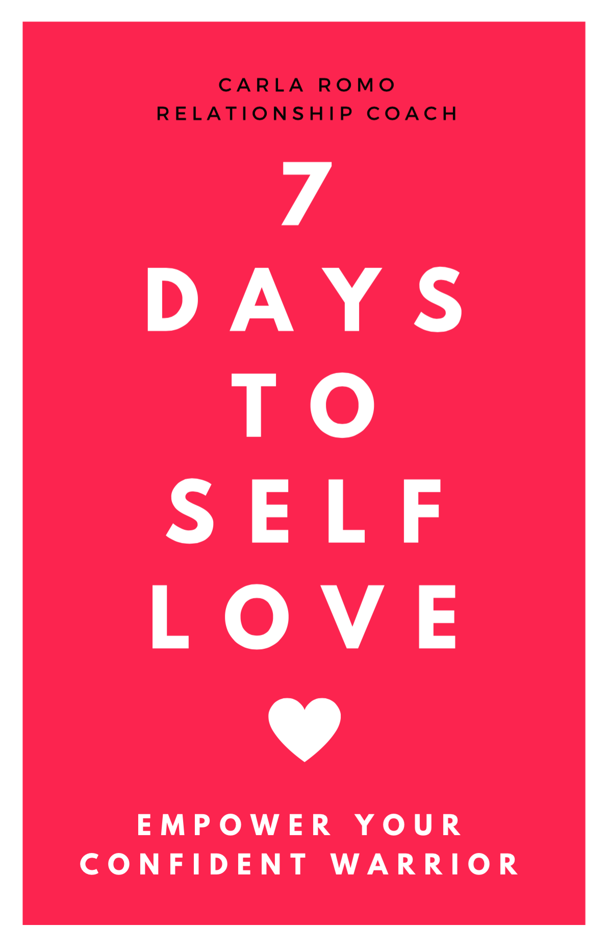 7 Days to Self Love - Carla Romo - Dating and Relationship Coach / Speaker